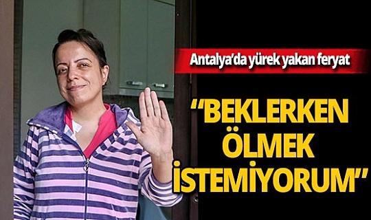 """Böbrek nakli için Eskişehir'den Antalya'ya gelen Pınar Kadanalı: """"Organ sırası beklerken ölmek istemiyorum"""""""