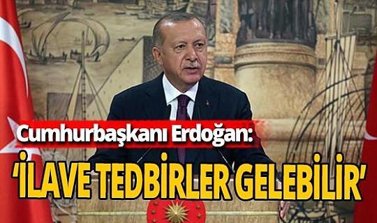 Cumhurbaşkanı Erdoğan'dan kısıtlamalarla ilgili flaş açıklama: İlave tedbirler gelebilir