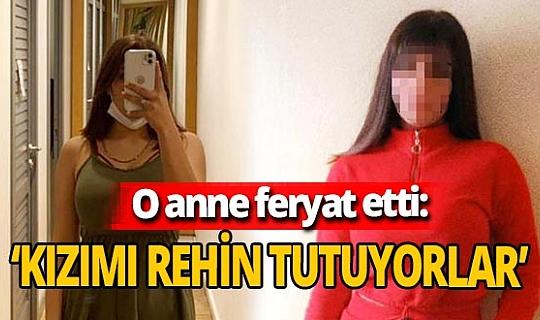 Kızının rehin alındığını iddia eden Antalyalı anne feryat etti!