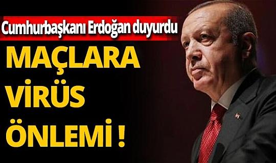 SON DAKİKA! Cumhurbaşkanı Erdoğan spor müsabakaları seyircisiz oynanacağını açıkladı