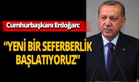 """Son dakika...Cumhurbaşkanı Recep Tayyip Erdoğan: """"Yeni bir seferberlik başlatıyoruz"""""""