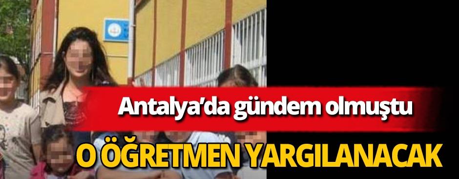 Antalya'daki öğretmen yargılanacak