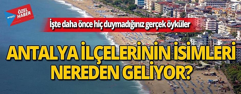 Antalya ilçeleri hakkında daha önce duymadığınız hikayeler