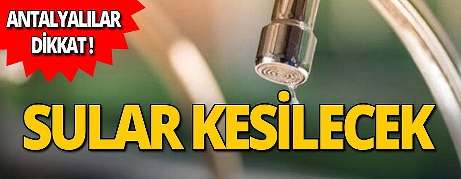 Antalya'da sular kesilecek!