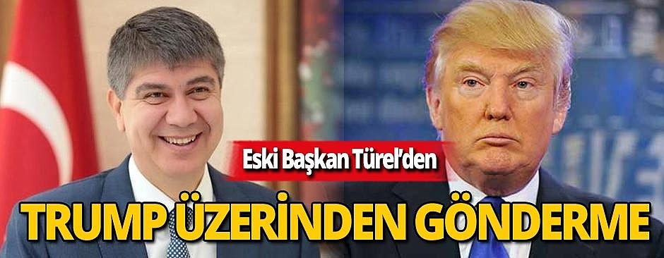 Eski Başkan Türel, Trump üzerinden gönderme yaptı!