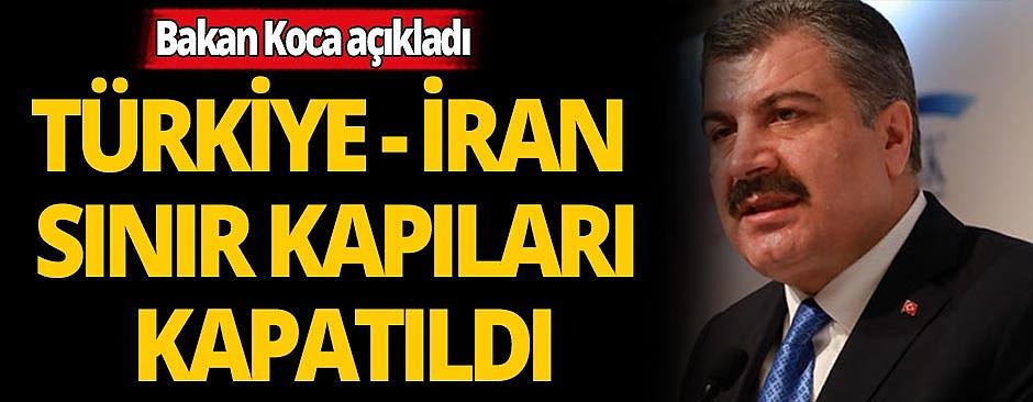 Bakan Koca: İran sınır geçici olarak kapatıldı
