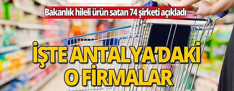 Bakanlık hileli ürün satan şirketleri açıkladı: İçlerinde Antalya da var!