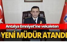 Antalya Emniyet'ine vekaleten yeni müdür atandı