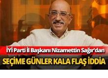 İYİ Parti İl Başkanı Nizamettin Sağır'dan flaş iddia