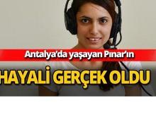 Pınar'ın hayali gerçek oldu