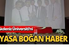 Akdeniz Üniversitesi'ni yasa boğan haber