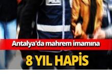 Antalya'da mahrem imamına 8 yıl hapis