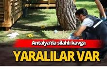 Antalya'da silahlı kavga çıktı