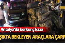 Antalya'da TIR dehşet saçtı