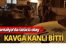 Antalya'daki kavga kanlı bitti