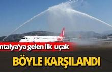 Antalya'ya gelen ilk uçak böyle karşılandı