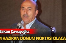 Bakan Çavuşoğlu, '24 Haziran seçimleri dönüm noktası olacak'