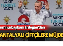 Cumhurbaşkanı Erdoğan'dan Antalyalı çiftçilere müjde