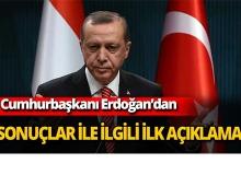 Erdoğan'dan sonuçlar ile ilgili ilk açıklama