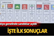 İşte Türkiye genelindeki ilk sonuçlar