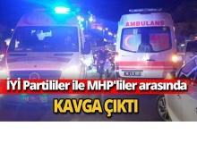 İYİ Partililer ile MHP'liler arasında kavga çıktı