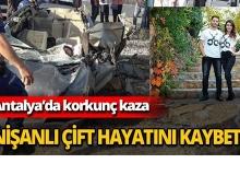 Nişanlı çift korkunç kazada hayatını kaybetti