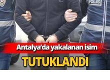 Yakalanan isim tutuklandı