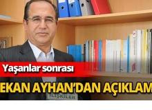 Yaşananlar sonrası Dekan Ayhan'dan açıklama