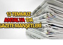 13 Temmuz Antalya'da gazete manşetleri