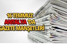 16 Temmuz Antalya'da gazete manşetleri