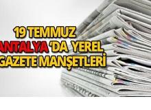 19 Temmuz 2018 Antalya yerel gazete manşetleri