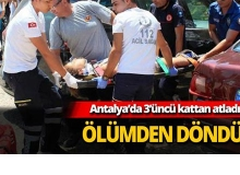 Antalya'da 3'üncü kattan atladı ölümden döndü
