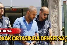 Antalya'da dehşet saçtı