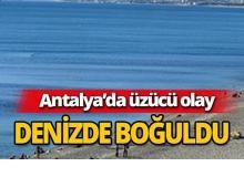 Antalya'da denizde boğuldu