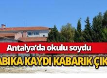 Antalya'da okulu soydu
