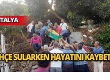 Bahçe sularken hayatını kaybetti