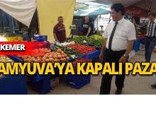 Çamyuva'ya kapalı pazar geliyor
