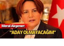 Meral Akşener aday olmayacağını açıkladı