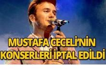 Mustafa Ceceli'nin konserleri iptal edildi