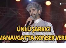 Ünlü şarkıcı Manavgat'ta