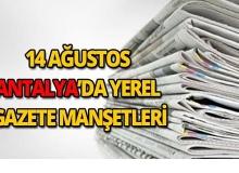 14 Ağustos 2018 Antalya yerel gazete manşetleri