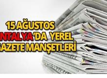 15 Ağustos 2018 Antalya yerel gazete manşetleri