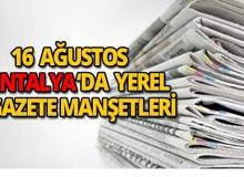 16 Ağustos 2018 Antalya yerel gazete manşetleri