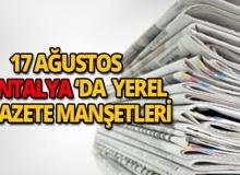 17 Ağustos 2018 Antalya'nın yerel gazete manşetleri