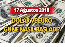 17 Ağustos 2018 Dolar ve Euro güne nasıl başladı?