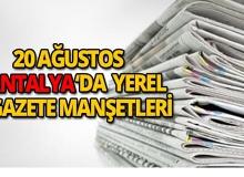 20 Ağustos 2018 Antalya'nın yerel gazete manşetleri