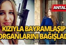 Antalya'da beyin ölümü gerçekleşen kızıyla bayramlaşıp, organlarını bağışladı