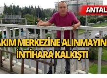 Antalya'da intihar etmek istedi