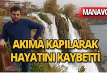 Manavgat'ta akıma kapılan su tesisatçısı yaşamını yitirdi