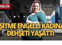 Antalya'da işitme engelli kadının yaşadıkları pes dedirtti!